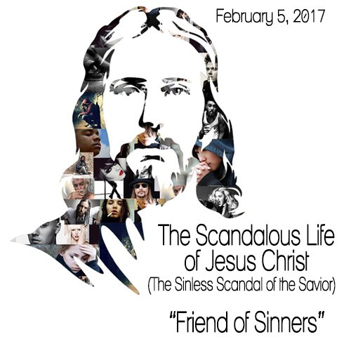 "The Scandalous Life of Jesus Christ – ""Friend of Sinners"""